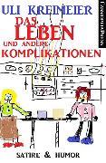 Cover-Bild zu Das Leben und andere Komplikationen (Kurzgeschichten) (eBook) von Kreimeier, Uli