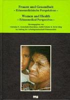 Cover-Bild zu Frauen und Gesundheit - Ethnomedizinische Perspektiven von Arbeitsgemeinschaft Ethnomedizin und Gottschalk-Batschkus, Christine E. (Hrsg.)