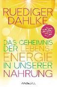 Cover-Bild zu Das Geheimnis der Lebensenergie in unserer Nahrung von Dahlke, Ruediger