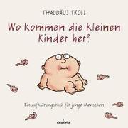 Cover-Bild zu Wo kommen die kleinen Kinder her? von Troll, Dr. Thaddäus
