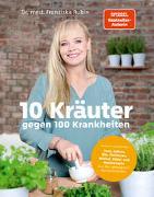Cover-Bild zu Rubin, Franziska: 10 Kräuter gegen 100 Krankheiten
