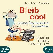 Cover-Bild zu Bleib cool - Das kleine Überlebenshörbuch für starke Nerven (Audio Download) von Croos-Müller, Dr. Claudia
