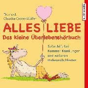 Cover-Bild zu Alles Liebe - Das kleine Überlebenshörbuch (Audio Download) von Croos-Müller, Claudia