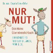 Cover-Bild zu Nur Mut! - Das kleine Überlebenshörbuch. Soforthilfe bei Herzklopfen, Angst, Panik & Co (Audio Download) von Croos-Müller, Dr. med. Claudia