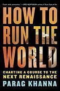 Cover-Bild zu How to Run the World: Charting a Course to the Next Renaissance von Khanna, Parag