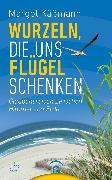 Cover-Bild zu Wurzeln, die uns Flügel schenken (eBook) von Käßmann, Margot