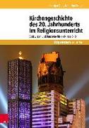 Cover-Bild zu Kirchengeschichte des 20. Jahrhunderts im Religionsunterricht von Dam, Harmjan