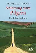Cover-Bild zu Anleitung zum Pilgern von Löhndorf, Andrea