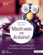 Cover-Bild zu Mach was mit Arduino! von Jänisch, Robert