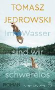 Cover-Bild zu Im Wasser sind wir schwerelos (eBook) von Jedrowski, Tomasz