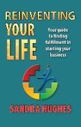Cover-Bild zu Reinventing Your Life: Your guide to finding fulfillment in starting your business von Hughes, Sandra