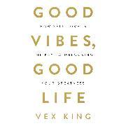 Cover-Bild zu Good Vibes, Good Life (Audio Download) von King, Vex