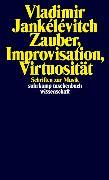 Cover-Bild zu Zauber, Improvisation, Virtuosität von Jankélévitch, Vladimir