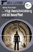 Cover-Bild zu Krimi-Klassiker - Band 10: . trägt Anstaltskleidung und ist bewaffnet (eBook) von Rodrian, Irene