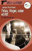 Cover-Bild zu Krimi-Klassiker - Band 18: Friss, Vogel, oder stirb (eBook) von Rodrian, Irene