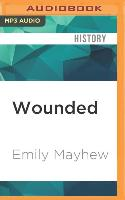 Cover-Bild zu Wounded: A New History of the Western Front in World War I von Mayhew, Emily