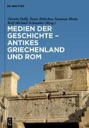Cover-Bild zu Medien der Geschichte - Antikes Griechenland und Rom (eBook) von Dally, Ortwin (Hrsg.)
