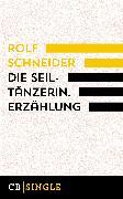 Cover-Bild zu Die Seiltänzerin. Story (eBook) von Schneider, Rolf