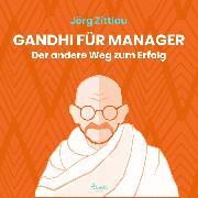 Cover-Bild zu Gandhi für Manager - Der andere Weg zum Erfolg (Ungekürzt) (Audio Download) von Zittlau, Jörg