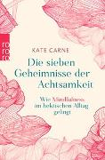 Cover-Bild zu Die sieben Geheimnisse der Achtsamkeit von Carne, Kate