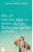 Cover-Bild zu Wie ich meinem Kind zu einem starken Selbstwertgefühl verhelfe (eBook) von Röhr, Heinz-Peter