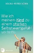 Cover-Bild zu Wie ich meinem Kind zu einem starken Selbstwertgefühl verhelfe von Röhr, Heinz-Peter