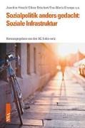 Cover-Bild zu Sozialpolitik anders gedacht: Soziale Infrastruktur von Hirsch, Joachim