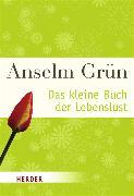 Cover-Bild zu Das kleine Buch der Lebenslust von Grün, Anselm