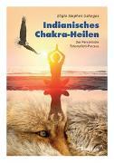 Cover-Bild zu Indianisches Chakra-Heilen von Gallegos, Eligio Stephen