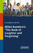 "Cover-Bild zu A Study Guide for Milan Kundera's ""The Book of Laughter and Forgetting"" von Gale, Cengage Learning"