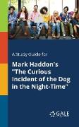 "Cover-Bild zu A Study Guide for Mark Haddon's ""The Curious Incident of the Dog in the Night-Time"" von Gale, Cengage Learning"