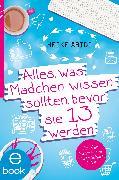 Cover-Bild zu Alles, was Mädchen wissen sollten, bevor sie 13 werden (eBook) von Abidi, Heike