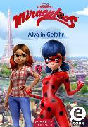 Cover-Bild zu Miraculous - Alya in Gefahr (eBook) von Neeb, Barbara (Übers.)