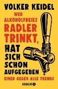 Cover-Bild zu Keidel, Volker: Wer alkoholfreies Radler trinkt, hat sich schon aufgegeben (eBook)