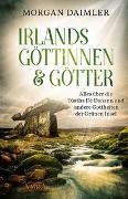 Cover-Bild zu IRLANDS GÖTTINNEN & GÖTTER: Alles über die Túatha Dé Danann und andere Gottheiten der Grünen Insel