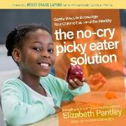 Cover-Bild zu The No-Cry Picky Eater Solution: Gentle Ways to Encourage Your Child to Eat � And Eat Healthy von Pantley, Elizabeth