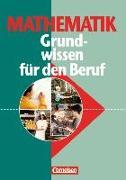 Cover-Bild zu Mathematik. Grundwissen für den Beruf von Soika, Klaus-Dieter