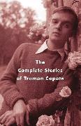 Cover-Bild zu The Complete Stories of Truman Capote von Capote, Truman