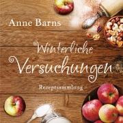 Cover-Bild zu Winterliche Versuchungen - Rezeptsammlung (eBook) von Barns, Anne
