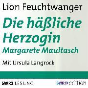 Cover-Bild zu Die häßliche Herzogin Margarete Maultasch (Audio Download) von Feuchtwanger, Lion