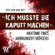 """Cover-Bild zu """"Ich musste sie kaputt machen"""" (Audio Download) von Harbort, Stephan"""