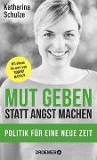 Cover-Bild zu Mut geben, statt Angst machen von Schulze, Katharina