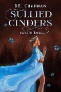 Cover-Bild zu Sullied Cinders (Twisted Tales, #3) (eBook) von Chapman, D. E.