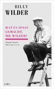 Cover-Bild zu Hat es Spaß gemacht, Mr. Wilder? von Wilder, Billy (Interviewpartner)