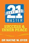 Cover-Bild zu 21 Days to Master Success and Inner Peace (eBook) von Dyer, Wayne W.