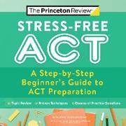 Cover-Bild zu Stress-Free ACT (eBook) von The Princeton Review