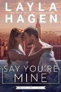 Cover-Bild zu Say You're Mine (An Opposites Attract Romance) (eBook) von Hagen, Layla