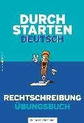 Cover-Bild zu Durchstarten, Deutsch - Bisherige Ausgabe, Alle Lernjahre, Rechtschreibung - Dein Übungsbuch, Übungsbuch mit Lösungen von Cerwenka, Ewald