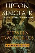 Cover-Bild zu Between Two Worlds (eBook) von Sinclair, Upton
