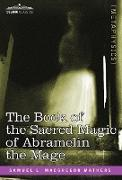 Cover-Bild zu The Book of the Sacred Magic of Abramelin the Mage von Mathers, S. L. Macgregor